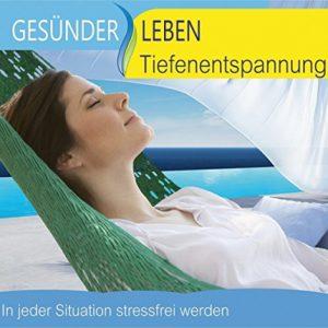 Gesünder Leben - Tiefenentspannung - In jeder Situation stressfrei werden - Front CD